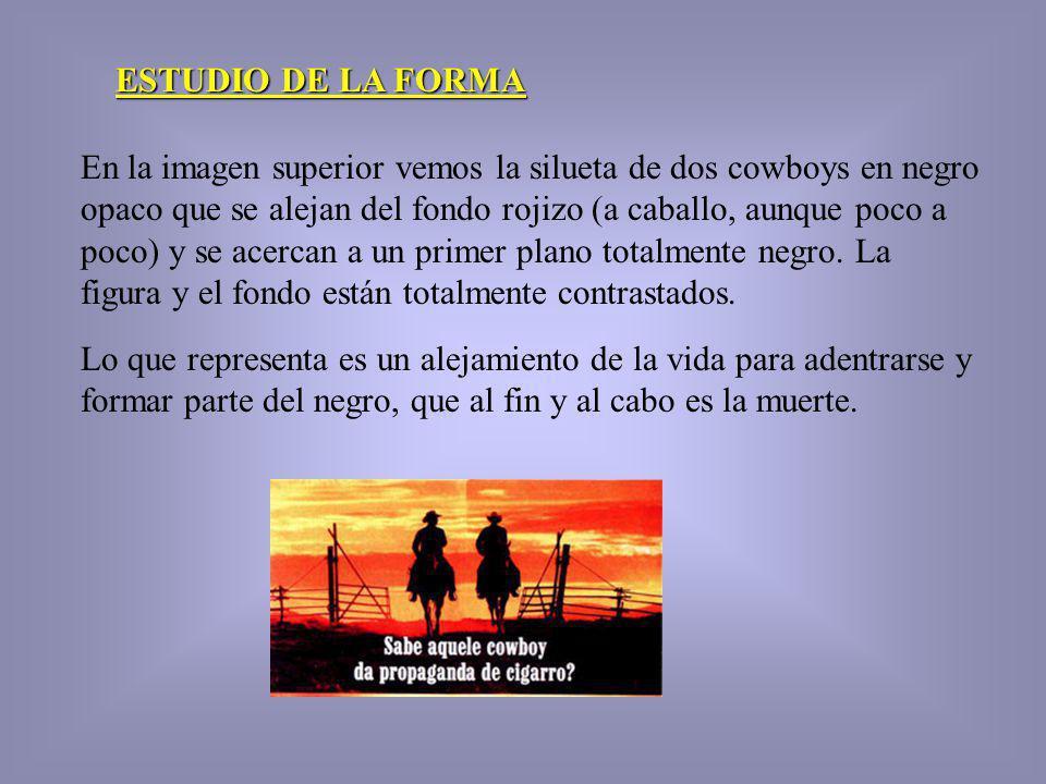 ESTUDIO DE LA FORMA En la imagen superior vemos la silueta de dos cowboys en negro opaco que se alejan del fondo rojizo (a caballo, aunque poco a poco) y se acercan a un primer plano totalmente negro.