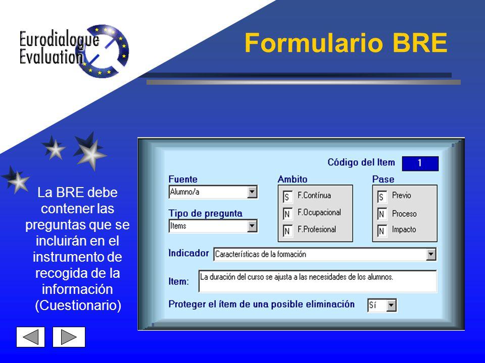 Formulario BRE La BRE debe contener las preguntas que se incluirán en el instrumento de recogida de la información (Cuestionario)
