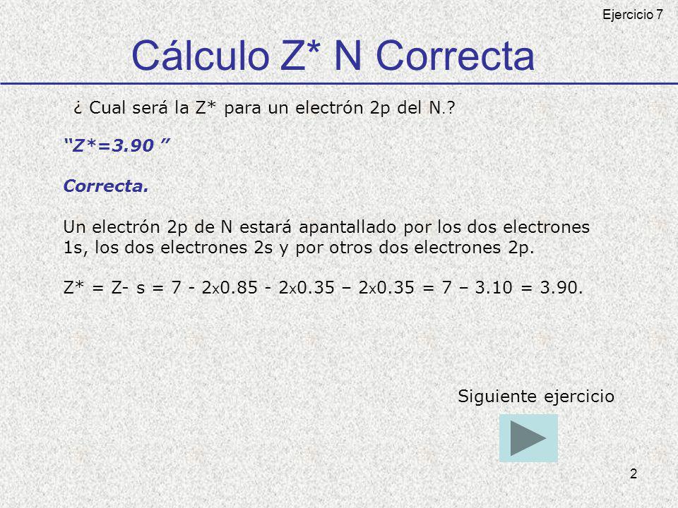 3 Cálculo Z* N No es correcta ¿ Cual será la Z* para un electrón 2p del N.
