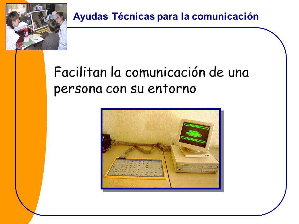 Facilitan la comunicación de una persona con su entorno Ayudas Técnicas para la comunicación