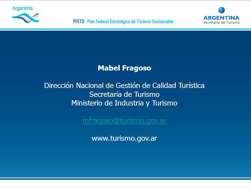 Mabel Fragoso Dirección Nacional de Gestión de Calidad Turística Secretaría de Turismo Ministerio de Industria y Turismo mfragoso@turismo.gov.ar www.t