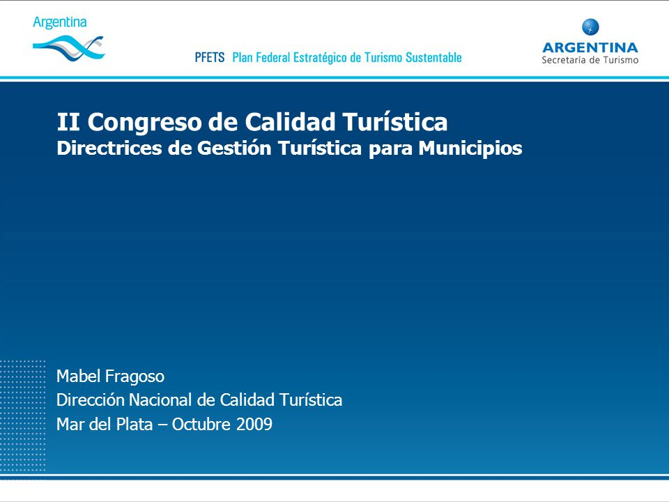 II Congreso de Calidad Turística Directrices de Gestión Turística para Municipios Mabel Fragoso Dirección Nacional de Calidad Turística Mar del Plata
