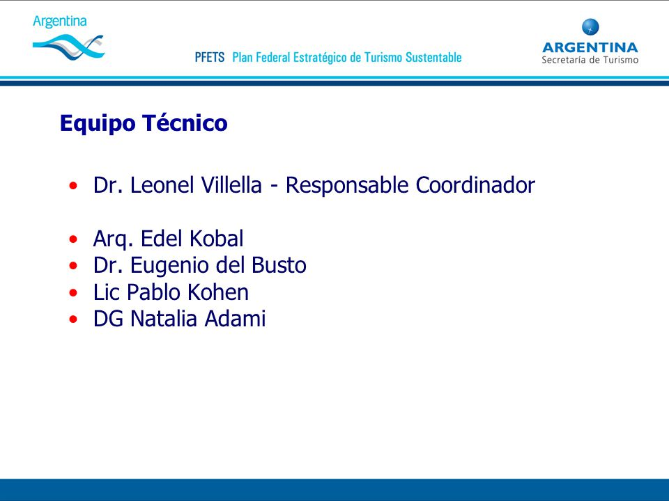 Equipo Técnico Dr. Leonel Villella - Responsable Coordinador Arq. Edel Kobal Dr. Eugenio del Busto Lic Pablo Kohen DG Natalia Adami