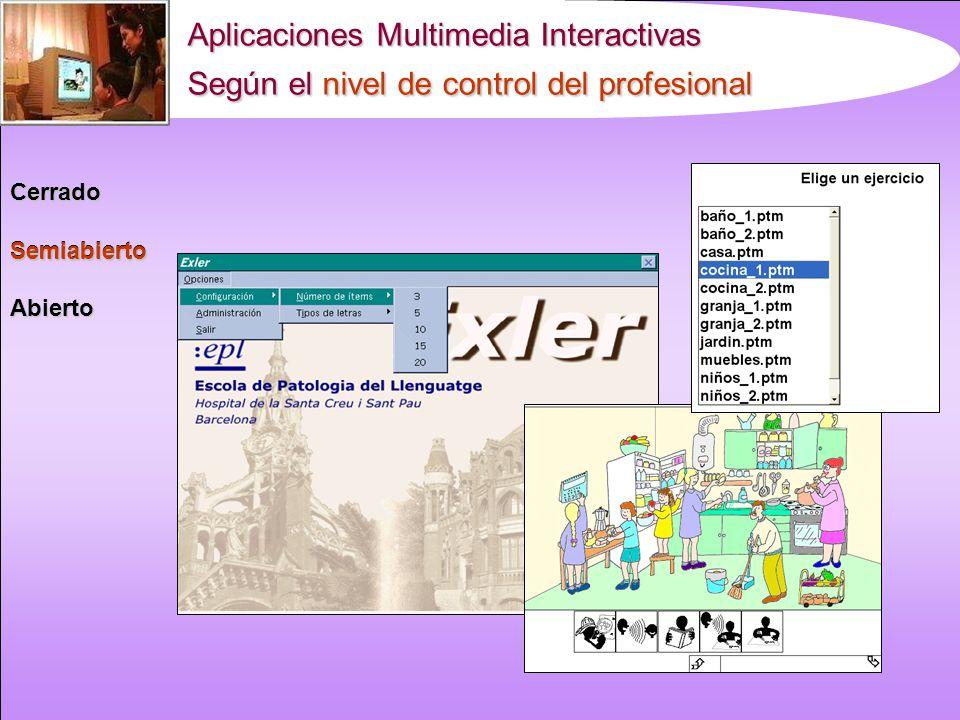 Aplicaciones Multimedia Interactivas Según el nivel de control del profesional CerradoSemiabiertoAbierto Cerrado
