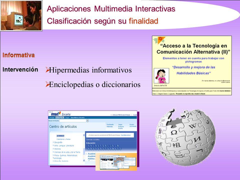Aplicaciones Multimedia Interactivas Clasificación según su finalidad InformativaIntervención Informativa Hipermedias informativos Enciclopedias o diccionarios