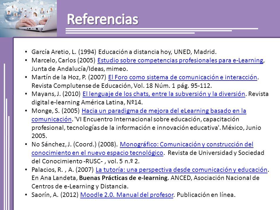 García Aretio, L. (1994) Educación a distancia hoy, UNED, Madrid. Marcelo, Carlos (2005) Estudio sobre competencias profesionales para e-Learning, Jun