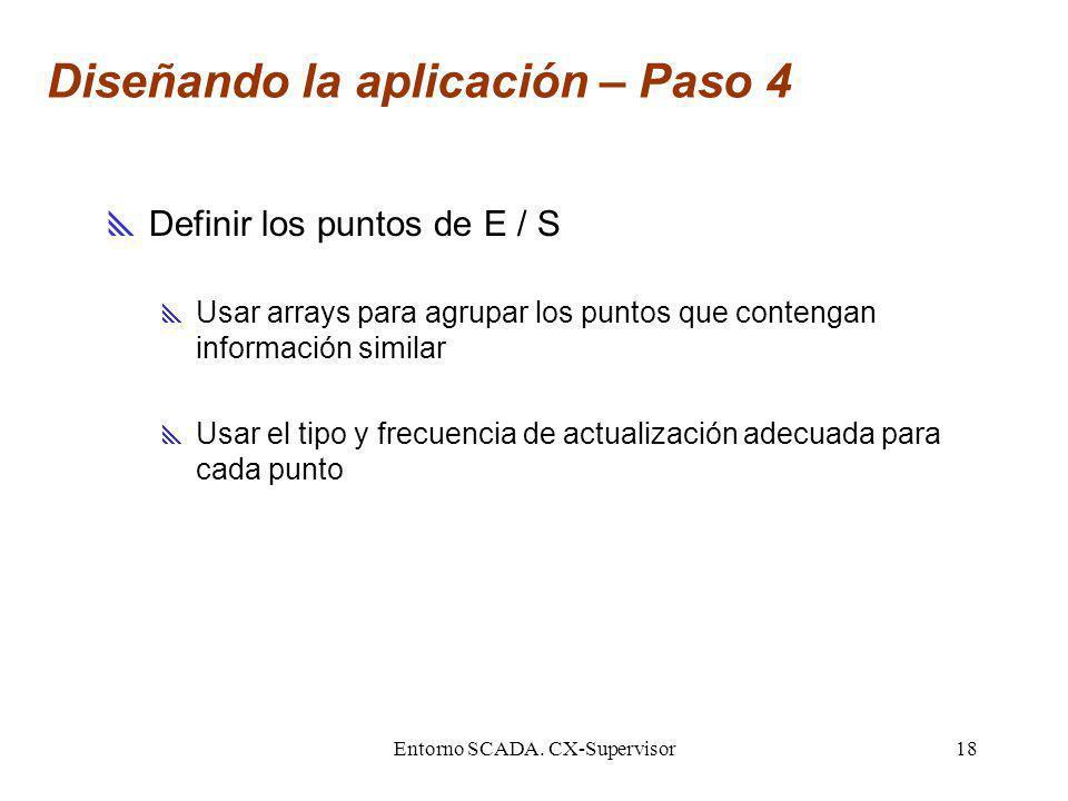 Entorno SCADA. CX-Supervisor18 Diseñando la aplicación – Paso 4 Definir los puntos de E / S Usar arrays para agrupar los puntos que contengan informac