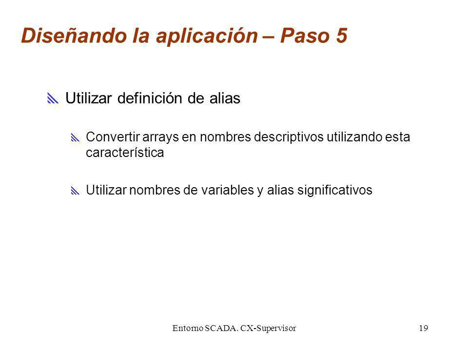 Entorno SCADA. CX-Supervisor19 Diseñando la aplicación – Paso 5 Utilizar definición de alias Convertir arrays en nombres descriptivos utilizando esta