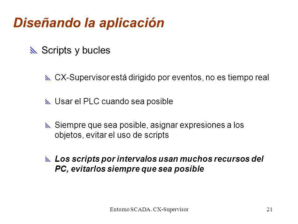 Entorno SCADA. CX-Supervisor21 Diseñando la aplicación Scripts y bucles CX-Supervisor está dirigido por eventos, no es tiempo real Usar el PLC cuando
