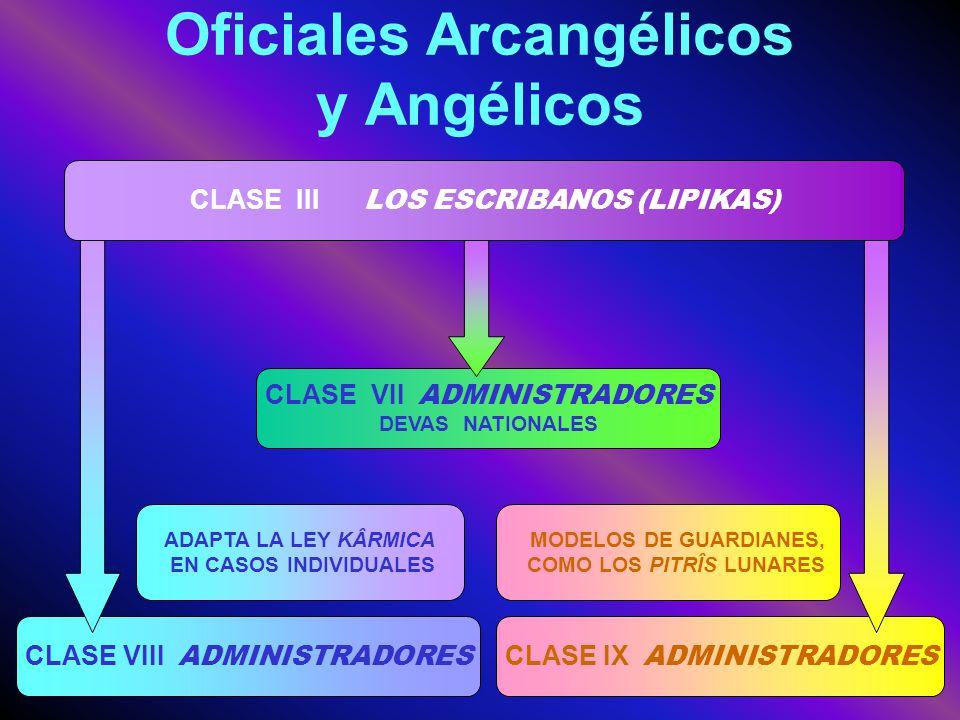 Oficiales Arcangélicos y Angélicos CLASE III LOS ESCRIBANOS (LIPIKAS) CLASE VIII ADMINISTRADORES ADAPTA LA LEY KÂRMICA EN CASOS INDIVIDUALES CLASE IX