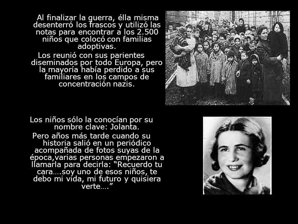 Al finalizar la guerra, élla misma desenterró los frascos y utilizó las notas para encontrar a los 2.500 niños que colocó con familias adoptivas. Los