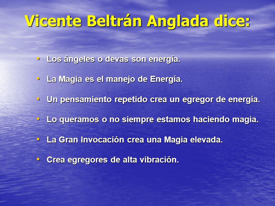 Vicente Beltrán Anglada dice: Los ángeles o devas son energía. Los ángeles o devas son energía. La Magia es el manejo de Energía. La Magia es el manej