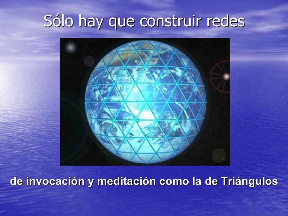 Sólo hay que construir redes de invocación y meditación como la de Triángulos