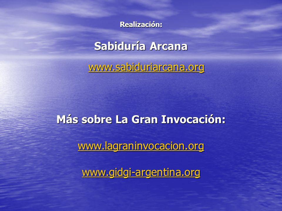 Realización: Sabiduría Arcana www.sabiduriarcana.org www.sabiduriarcana.org Más sobre La Gran Invocación: www.lagraninvocacion.org www.gidgi-argentina