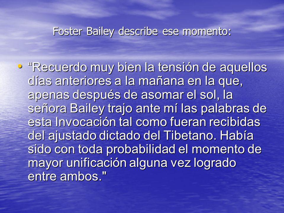 Foster Bailey describe ese momento: Recuerdo muy bien la tensión de aquellos días anteriores a la mañana en la que, apenas después de asomar el sol, l