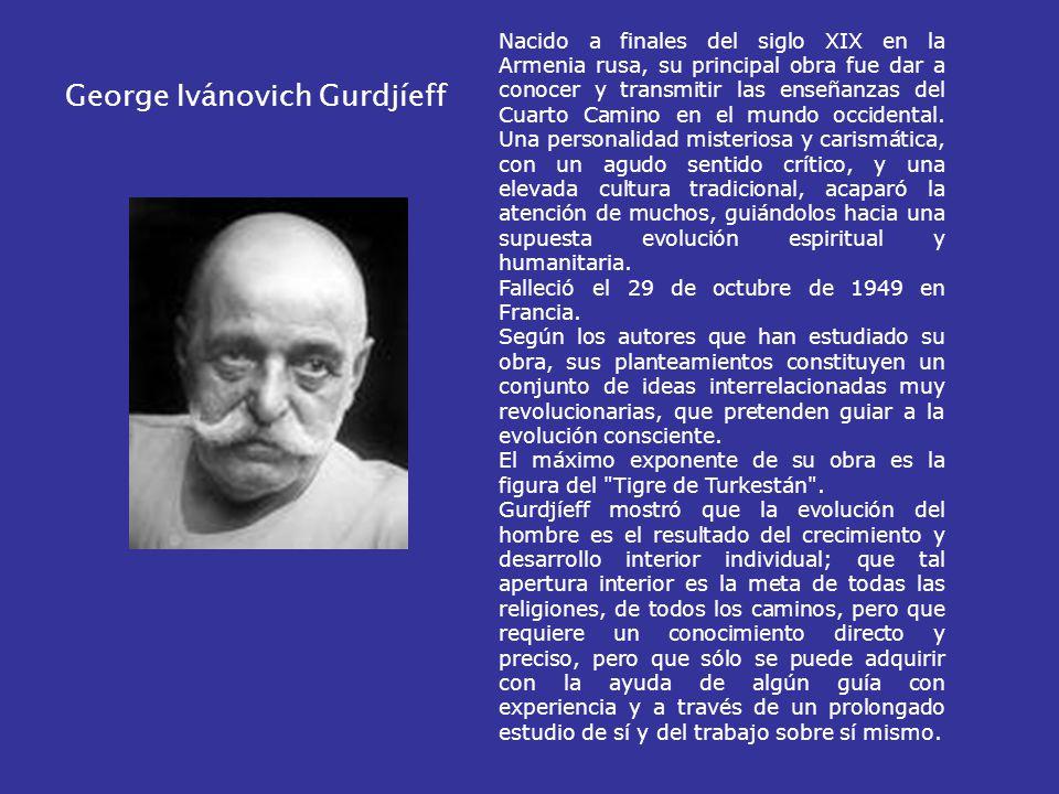 George Ivánovich Gurdjíeff Nacido a finales del siglo XIX en la Armenia rusa, su principal obra fue dar a conocer y transmitir las enseñanzas del Cuarto Camino en el mundo occidental.