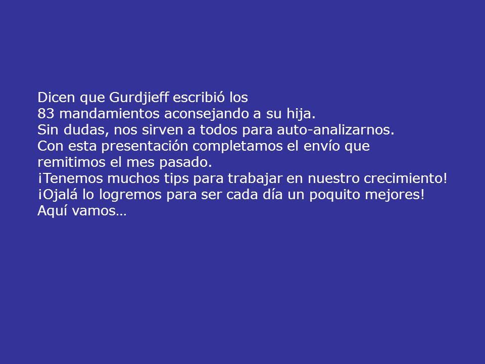 Dicen que Gurdjieff escribió los 83 mandamientos aconsejando a su hija.