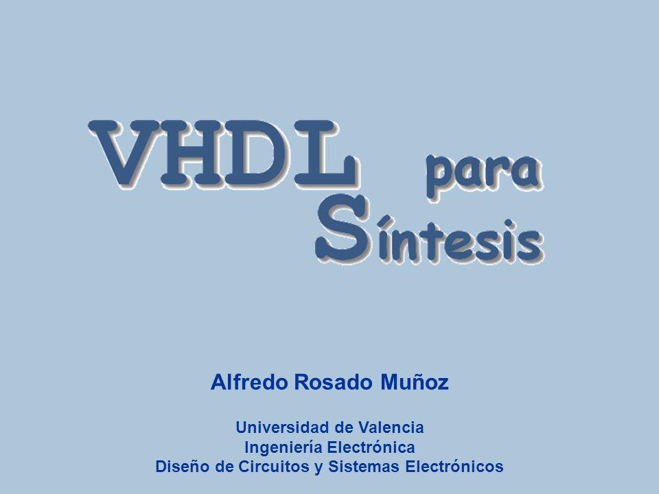 Vhdl para síntesis Alfredo Rosado Muñoz Universidad de Valencia Ingeniería Electrónica Diseño de Circuitos y Sistemas Electrónicos