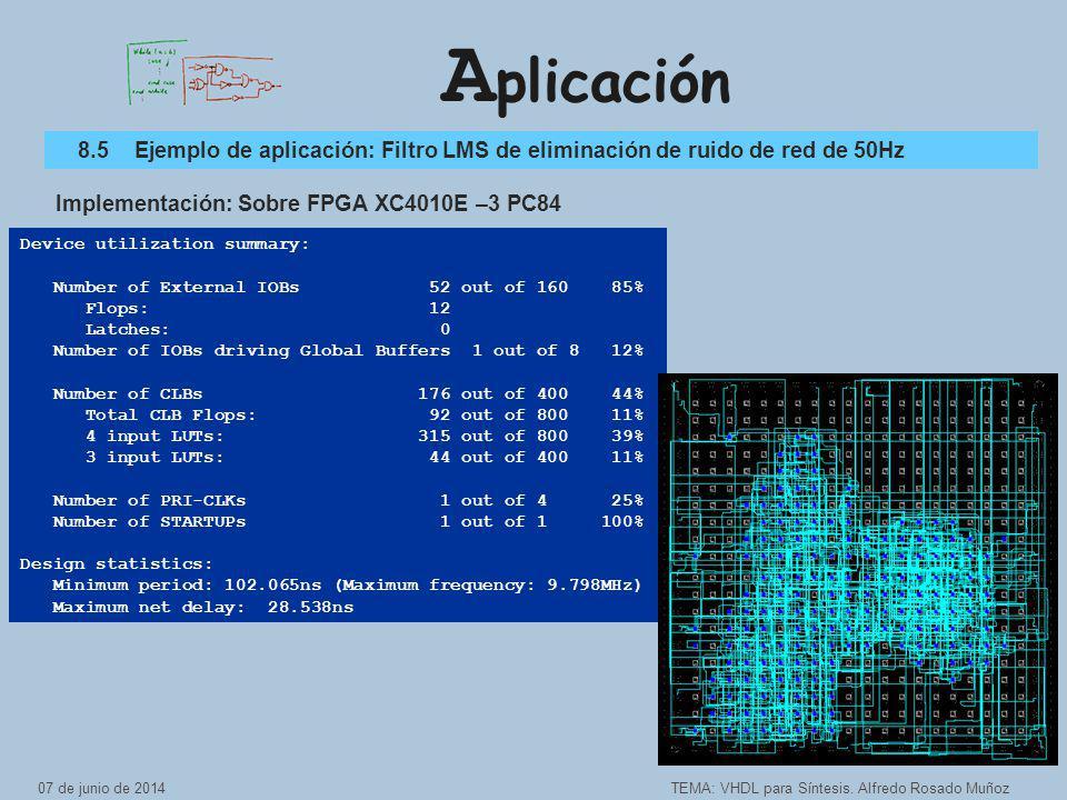 A plicación TEMA: VHDL para Síntesis. Alfredo Rosado Muñoz 8.5Ejemplo de aplicación: Filtro LMS de eliminación de ruido de red de 50Hz Implementación: