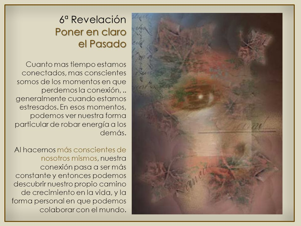 5ª Revelación La inseguridad y la violencia terminan cuando experimentamos una conexión interior con la energía divina interna, una conexión descrita por los místicos de todas las tradiciones.