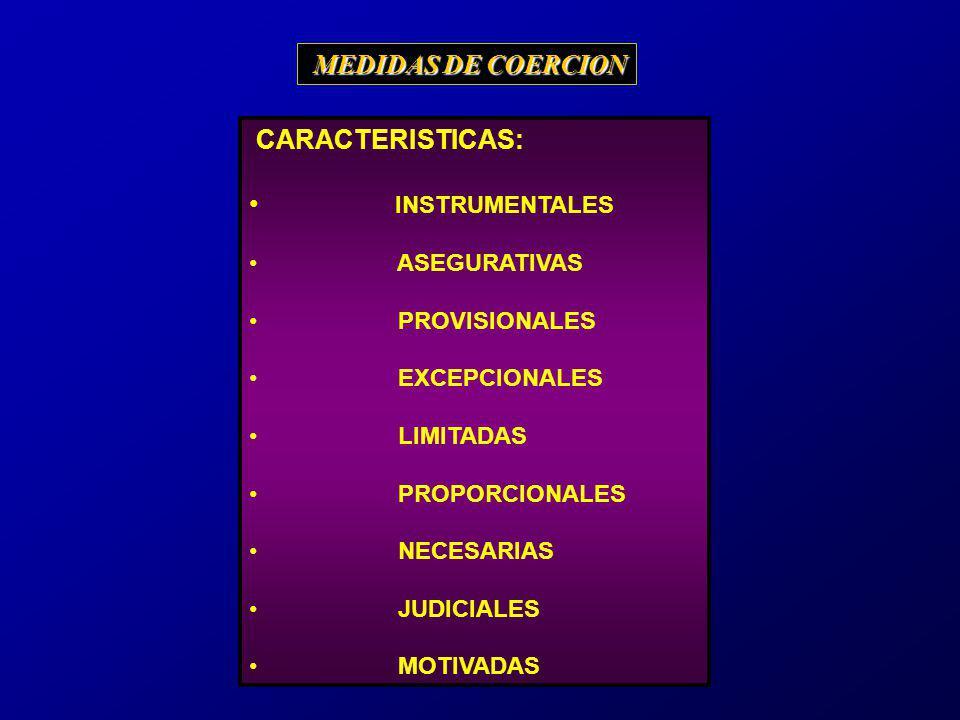 CARACTERISTICAS: INSTRUMENTALES ASEGURATIVAS PROVISIONALES EXCEPCIONALES LIMITADAS PROPORCIONALES NECESARIAS JUDICIALES MOTIVADAS MEDIDAS DE COERCION