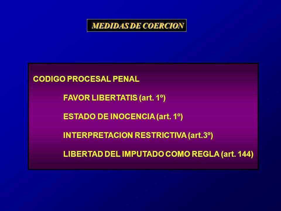CODIGO PROCESAL PENAL FAVOR LIBERTATIS (art. 1º) ESTADO DE INOCENCIA (art. 1º) INTERPRETACION RESTRICTIVA (art.3º) LIBERTAD DEL IMPUTADO COMO REGLA (a