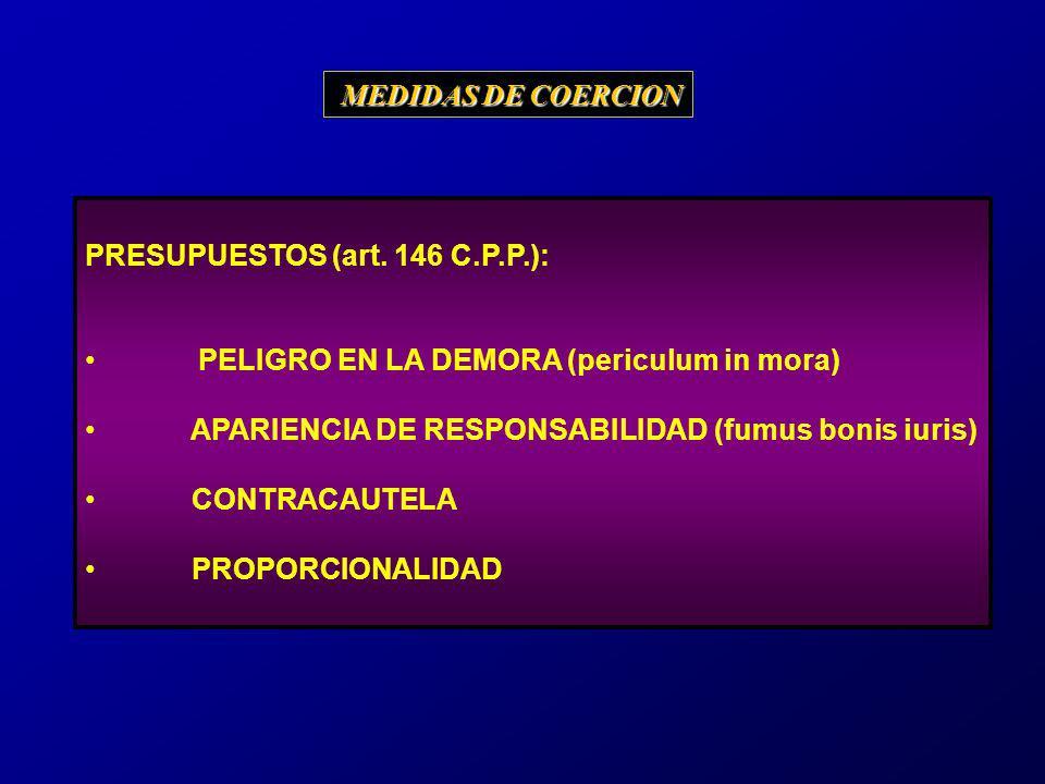 PRESUPUESTOS (art. 146 C.P.P.): PELIGRO EN LA DEMORA (periculum in mora) APARIENCIA DE RESPONSABILIDAD (fumus bonis iuris) CONTRACAUTELA PROPORCIONALI