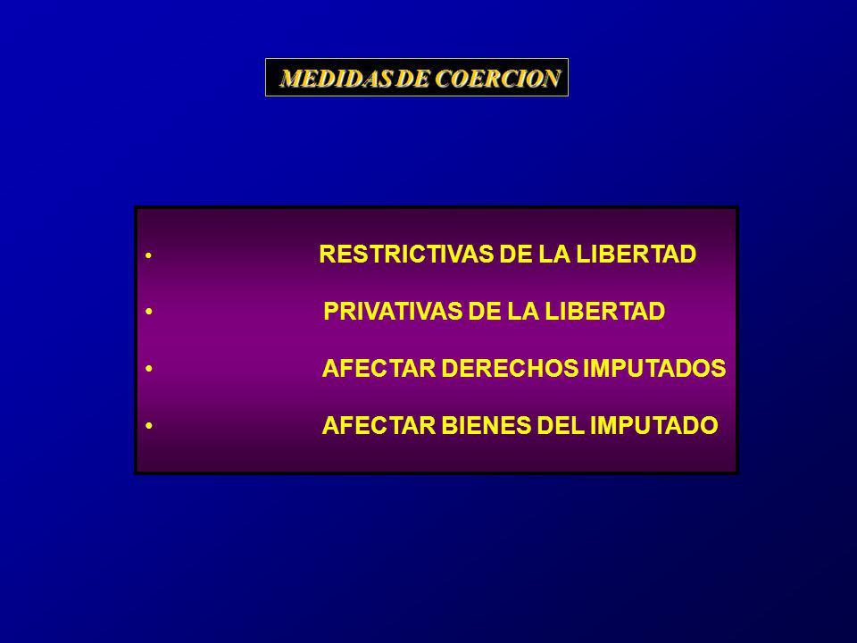 RESTRICTIVAS DE LA LIBERTAD PRIVATIVAS DE LA LIBERTAD AFECTAR DERECHOS IMPUTADOS AFECTAR BIENES DEL IMPUTADO MEDIDAS DE COERCION MEDIDAS DE COERCION