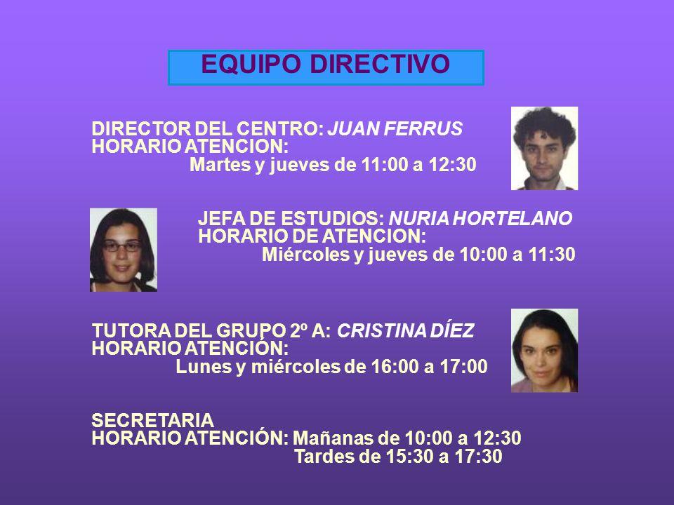 EQUIPO DIRECTIVO DIRECTOR DEL CENTRO: JUAN FERRUS HORARIO ATENCION: Martes y jueves de 11:00 a 12:30 JEFA DE ESTUDIOS: NURIA HORTELANO HORARIO DE ATEN
