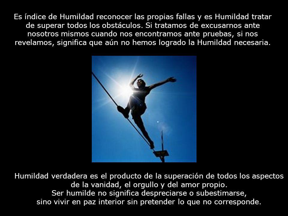Es índice de Humildad reconocer las propias fallas y es Humildad tratar de superar todos los obstáculos.