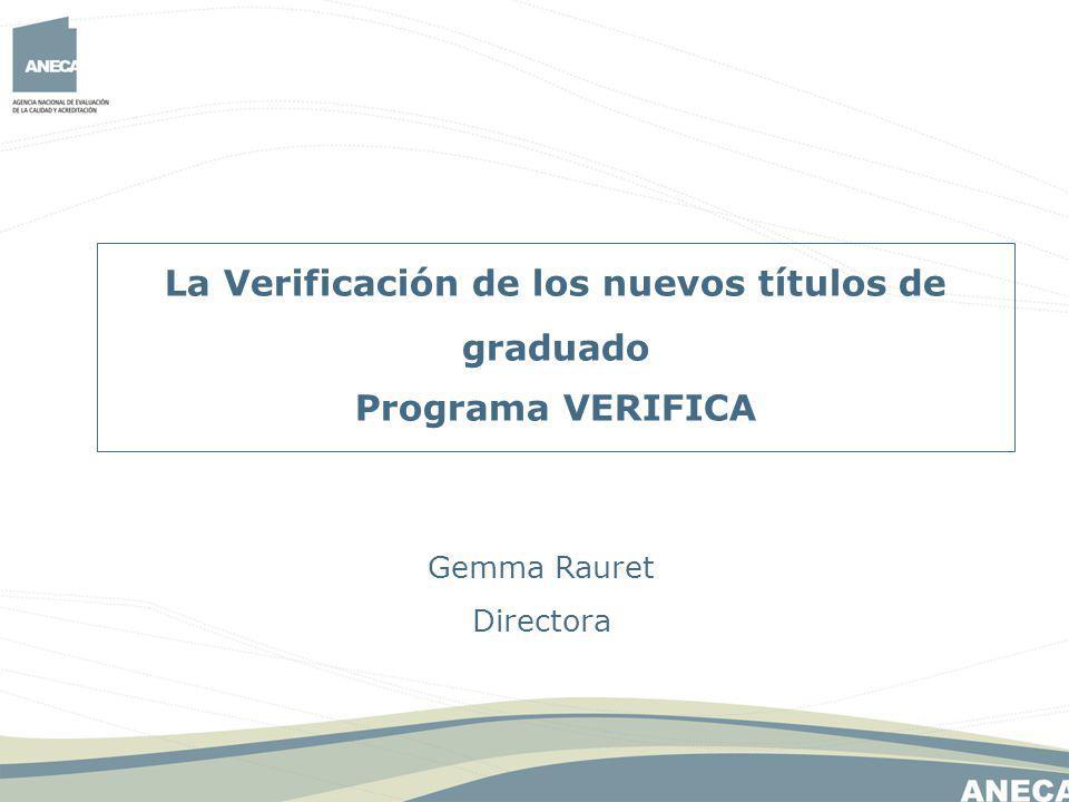 La Verificación de los nuevos títulos de graduado Programa VERIFICA Gemma Rauret Directora