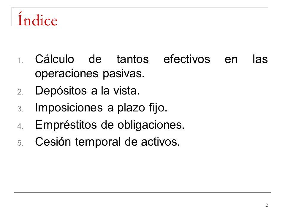 2 Índice 1. Cálculo de tantos efectivos en las operaciones pasivas. 2. Depósitos a la vista. 3. Imposiciones a plazo fijo. 4. Empréstitos de obligacio