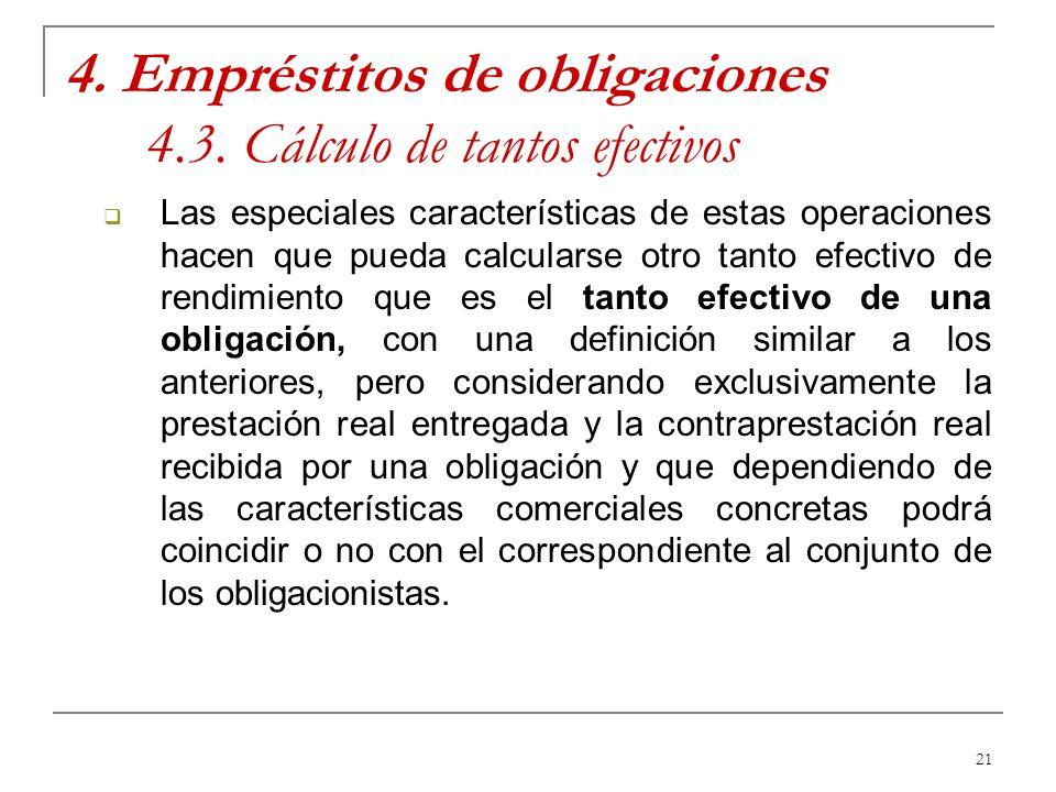 21 4. Empréstitos de obligaciones 4.3. Cálculo de tantos efectivos Las especiales características de estas operaciones hacen que pueda calcularse otro