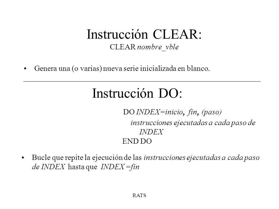 Instrucción CLEAR: CLEAR nombre_vble Genera una (o varias) nueva serie inicializada en blanco.
