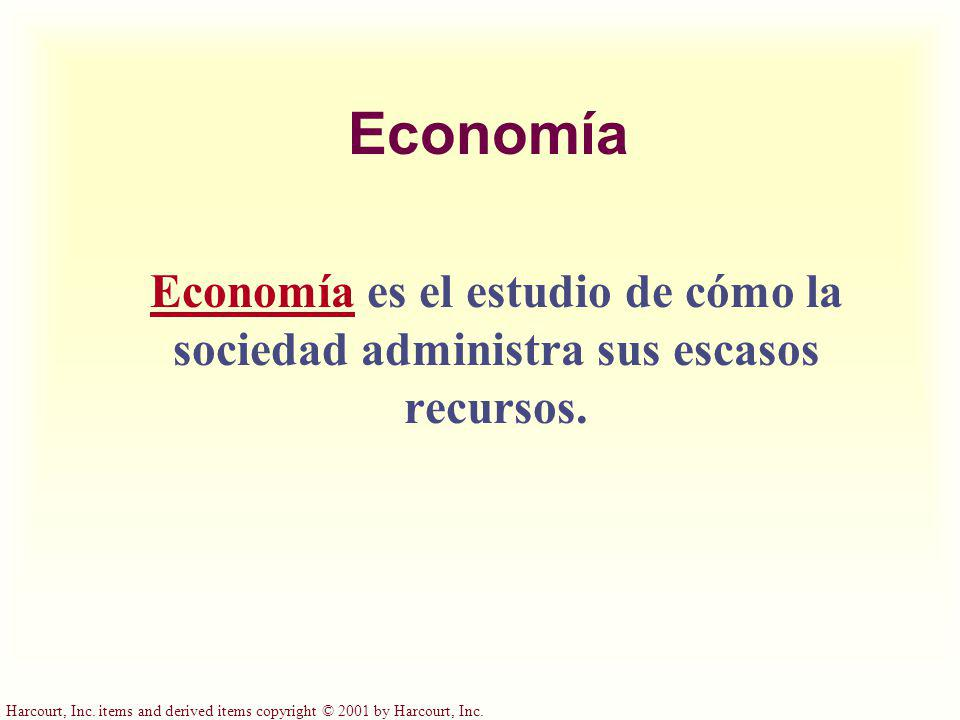 Harcourt, Inc. items and derived items copyright © 2001 by Harcourt, Inc. Economía Economía es el estudio de cómo la sociedad administra sus escasos r