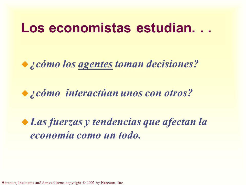 Harcourt, Inc. items and derived items copyright © 2001 by Harcourt, Inc. Los economistas estudian... u ¿cómo los agentes toman decisiones? u ¿cómo in