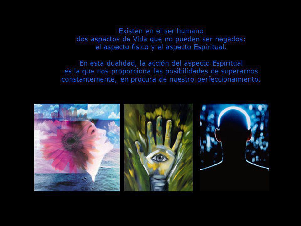 Existen en el ser humano dos aspectos de Vida que no pueden ser negados: el aspecto físico y el aspecto Espiritual.
