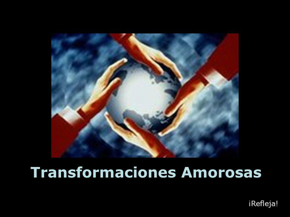 Transformaciones Amorosas ¡Refleja!
