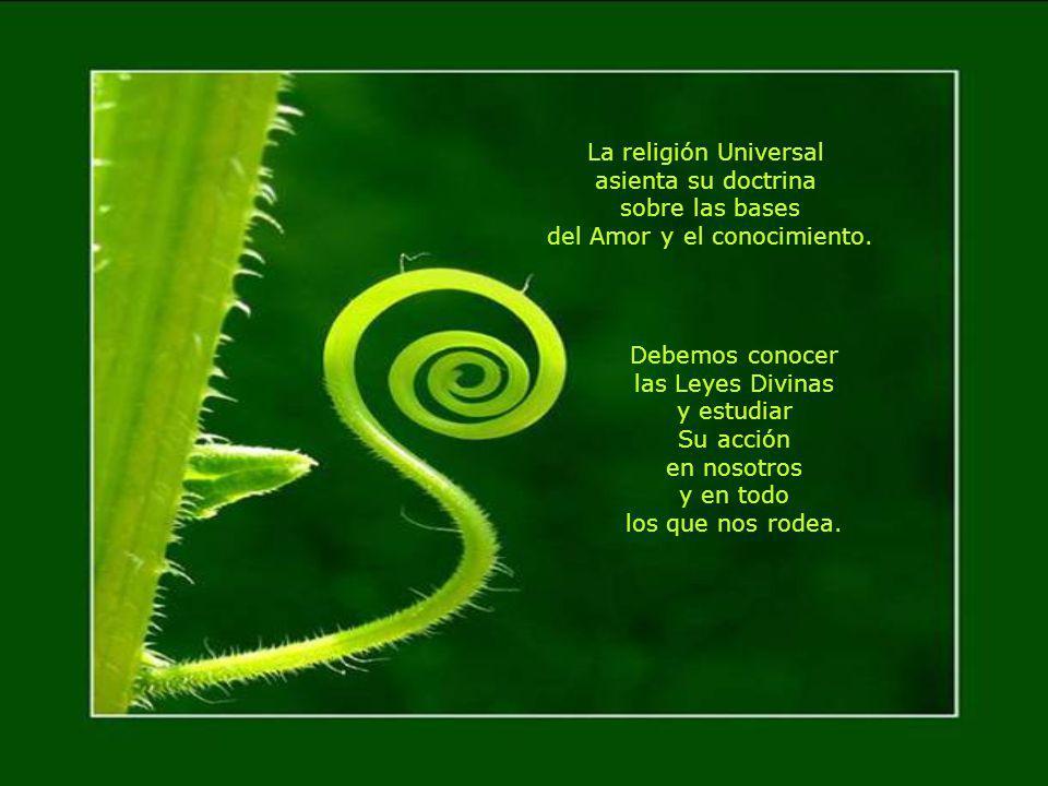 La religión Universal asienta su doctrina sobre las bases del Amor y el conocimiento.
