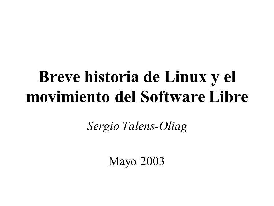 Breve historia de Linux y el movimiento del Software Libre Sergio Talens-Oliag Mayo 2003