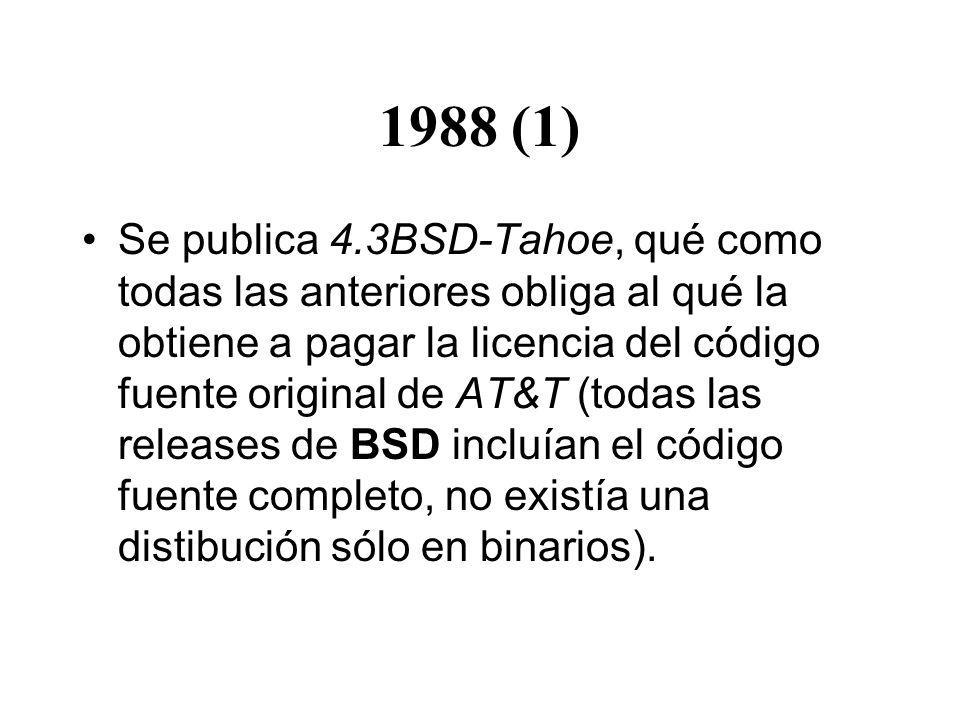 1988 (1) Se publica 4.3BSD-Tahoe, qué como todas las anteriores obliga al qué la obtiene a pagar la licencia del código fuente original de AT&T (todas las releases de BSD incluían el código fuente completo, no existía una distibución sólo en binarios).