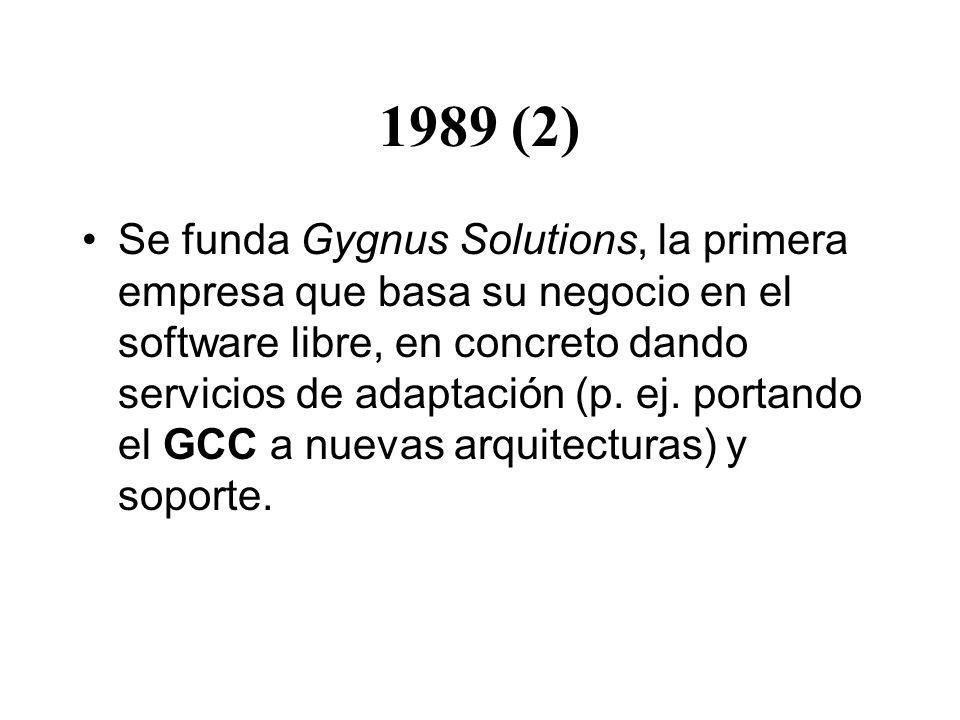 1989 (2) Se funda Gygnus Solutions, la primera empresa que basa su negocio en el software libre, en concreto dando servicios de adaptación (p.