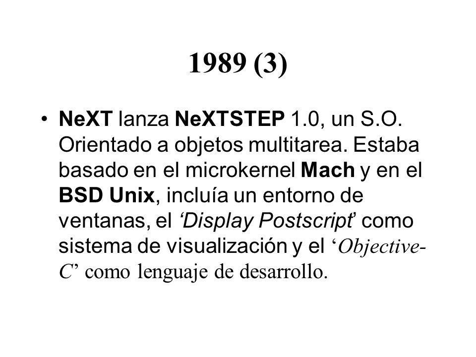 1989 (3) NeXT lanza NeXTSTEP 1.0, un S.O. Orientado a objetos multitarea. Estaba basado en el microkernel Mach y en el BSD Unix, incluía un entorno de