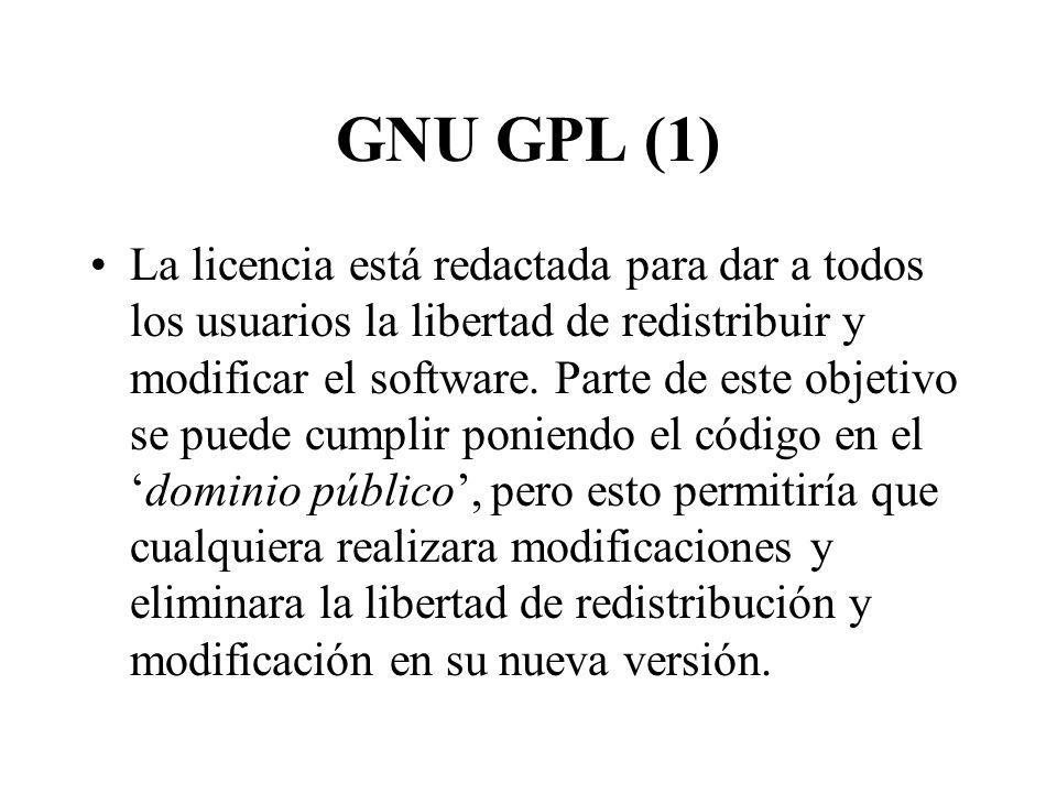 GNU GPL (1) La licencia está redactada para dar a todos los usuarios la libertad de redistribuir y modificar el software.
