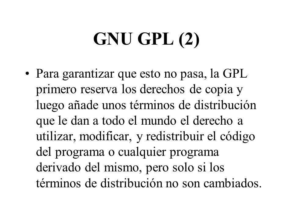 GNU GPL (2) Para garantizar que esto no pasa, la GPL primero reserva los derechos de copia y luego añade unos términos de distribución que le dan a to
