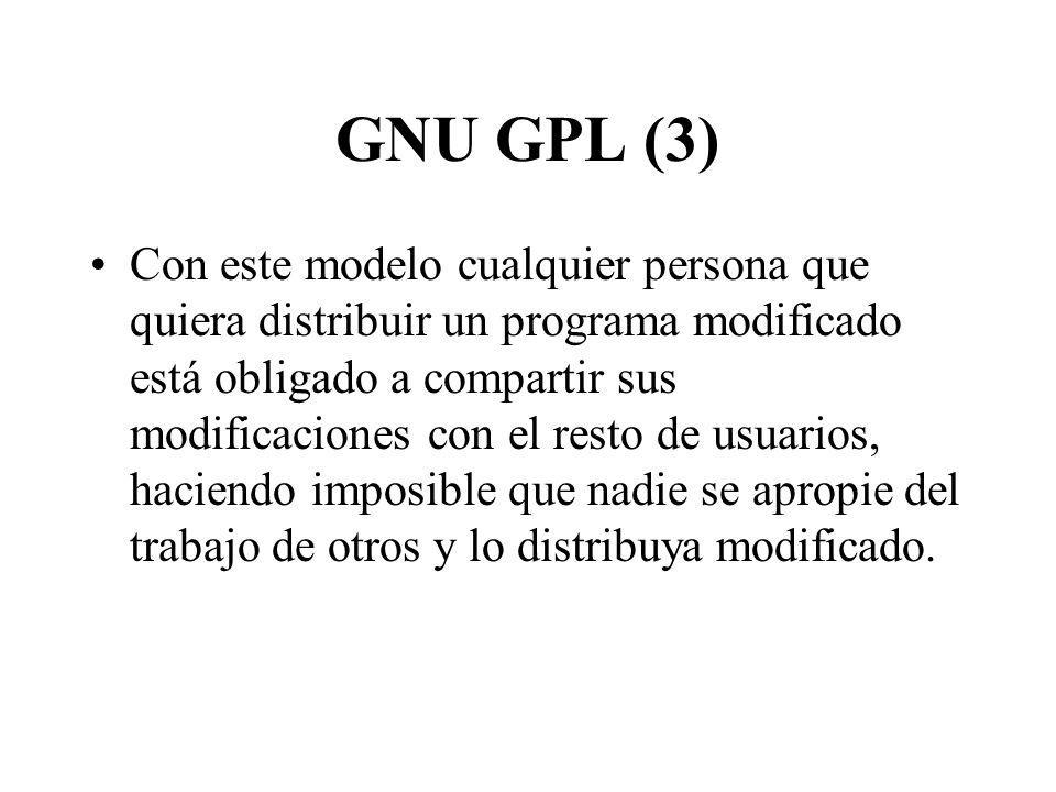 GNU GPL (3) Con este modelo cualquier persona que quiera distribuir un programa modificado está obligado a compartir sus modificaciones con el resto de usuarios, haciendo imposible que nadie se apropie del trabajo de otros y lo distribuya modificado.