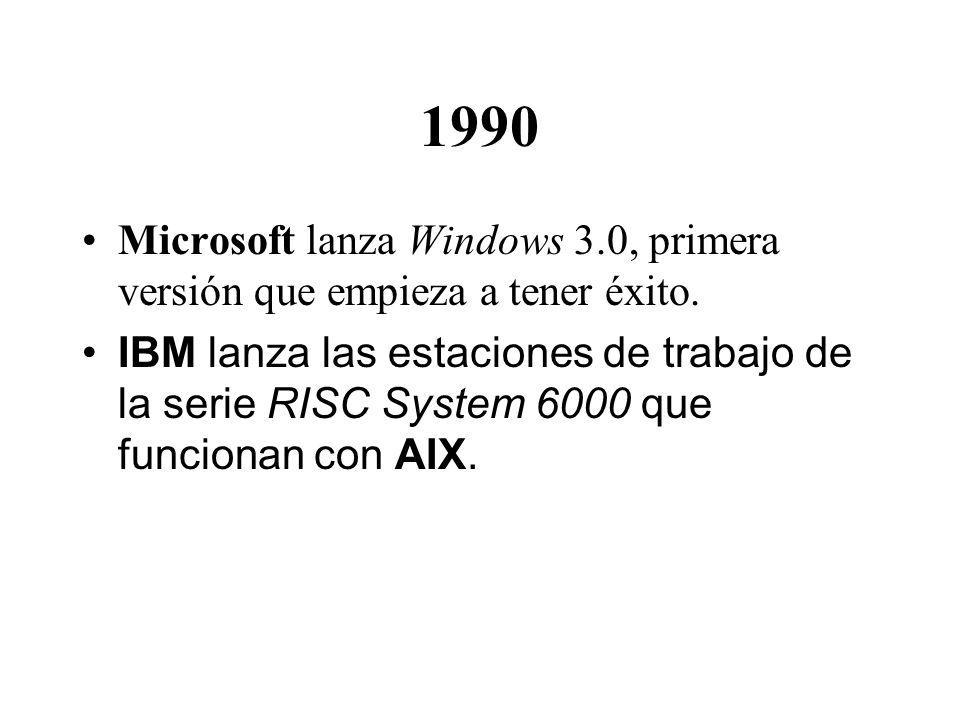 1990 Microsoft lanza Windows 3.0, primera versión que empieza a tener éxito. IBM lanza las estaciones de trabajo de la serie RISC System 6000 que func