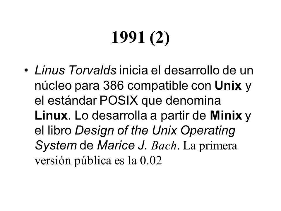 1991 (2) Linus Torvalds inicia el desarrollo de un núcleo para 386 compatible con Unix y el estándar POSIX que denomina Linux. Lo desarrolla a partir