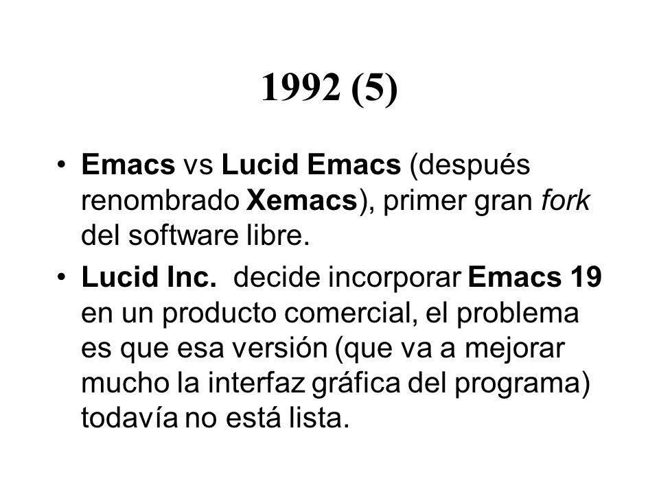 1992 (5) Emacs vs Lucid Emacs (después renombrado Xemacs), primer gran fork del software libre. Lucid Inc. decide incorporar Emacs 19 en un producto c