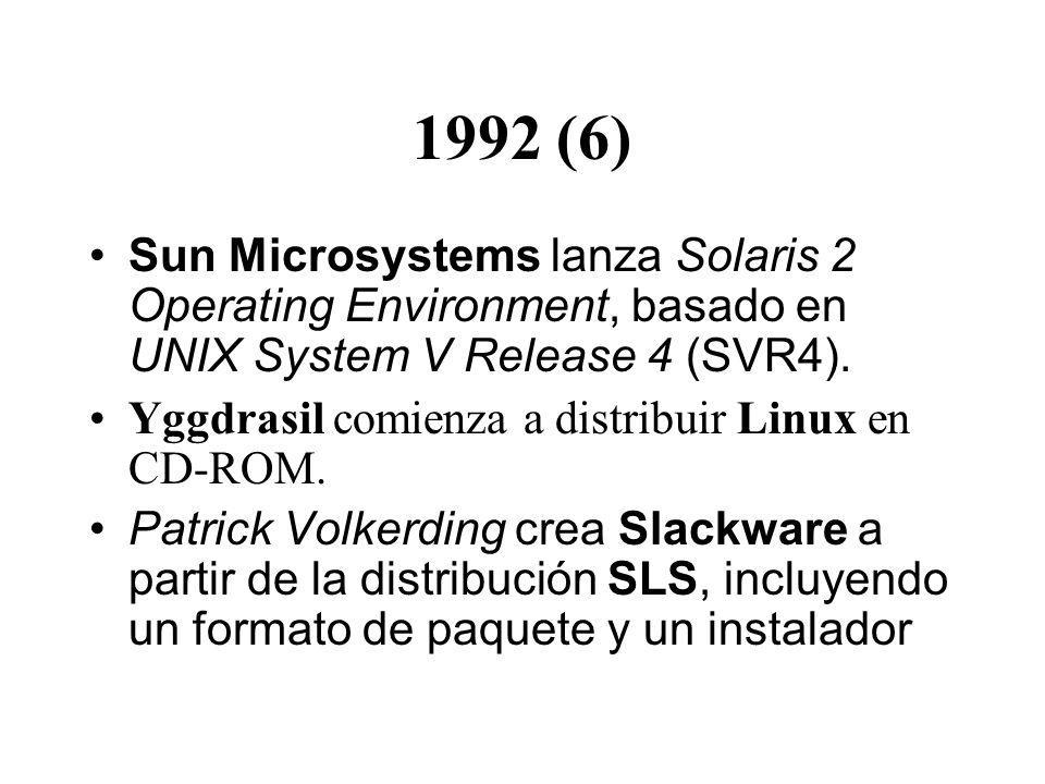 1992 (6) Sun Microsystems lanza Solaris 2 Operating Environment, basado en UNIX System V Release 4 (SVR4). Yggdrasil comienza a distribuir Linux en CD